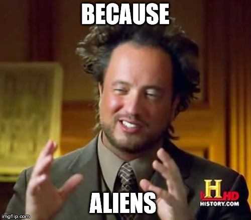 Ancient Aliens Meme | BECAUSE ALIENS | image tagged in memes,ancient aliens | made w/ Imgflip meme maker
