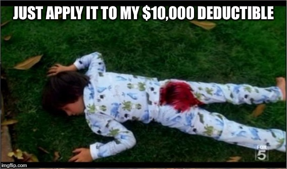 JUST APPLY IT TO MY $10,000 DEDUCTIBLE | made w/ Imgflip meme maker