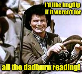 Jethro Bodine pontificates on memes and the three years he spent in higher education during the third grade. | I'd like Imgflip if it weren't for all the dadburn reading! | image tagged in memes,jethro bodine,beverly hillbillies,reading | made w/ Imgflip meme maker