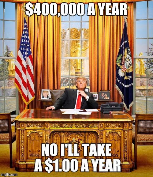 President Trump | $400,000 A YEAR NO I'LL TAKE A $1.00 A YEAR | image tagged in trump to gop,memes,ronald reagan | made w/ Imgflip meme maker
