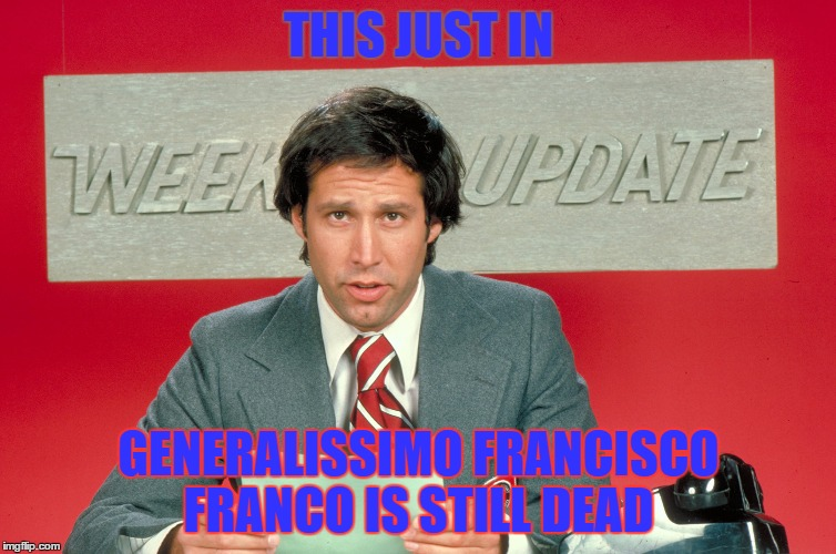 Image result for general francisco franco is still dead