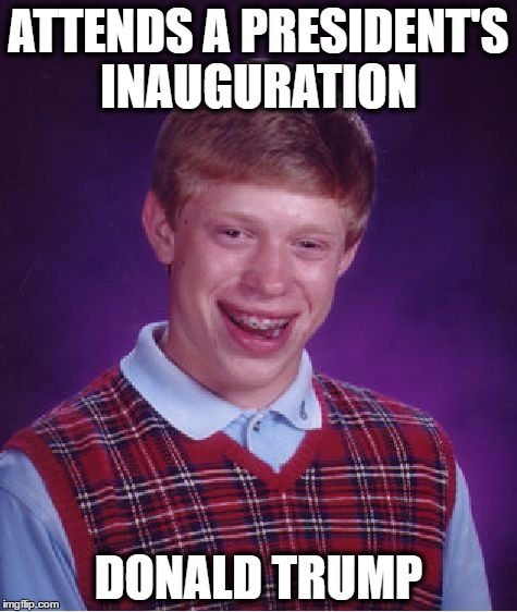 Bad Luck Brian Meme | ATTENDS A PRESIDENT'S INAUGURATION DONALD TRUMP | image tagged in memes,bad luck brian,inauguration,donald trump | made w/ Imgflip meme maker