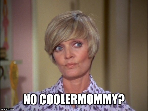 NO COOLERMOMMY? | made w/ Imgflip meme maker