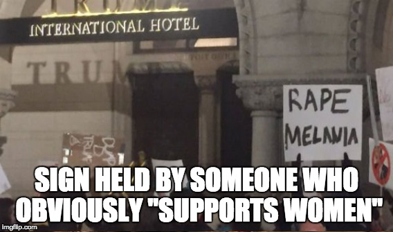 "SIGN HELD BY SOMEONE WHO OBVIOUSLY ""SUPPORTS WOMEN"" 