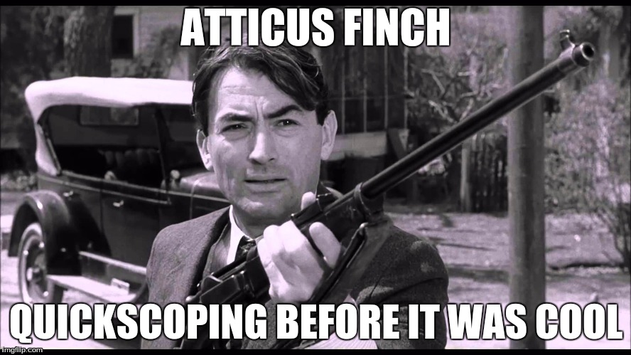 ATTICUS FINCH QUICKSCOPING BEFORE IT WAS COOL | image tagged in quickscope,to kill a mockingbird | made w/ Imgflip meme maker
