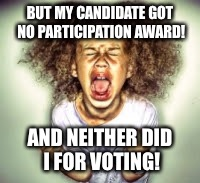 BUT MY CANDIDATE GOT NO PARTICIPATION AWARD! AND NEITHER DID I FOR VOTING! | made w/ Imgflip meme maker