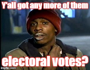 Y'all Got Any More Of That Meme | Y'all got any more of them electoral votes? | image tagged in memes,yall got any more of | made w/ Imgflip meme maker