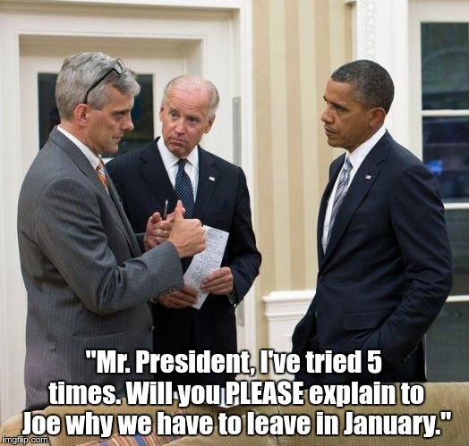 """Mr. President, I've tried 5 times. Will you PLEASE explain to Joe why we have to leave in January."" 