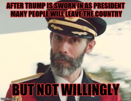 Captain Obvious | AFTER TRUMP IS SWORN IN AS PRESIDENT MANY PEOPLE WILL LEAVE THE COUNTRY BUT NOT WILLINGLY | image tagged in captain obvious | made w/ Imgflip meme maker