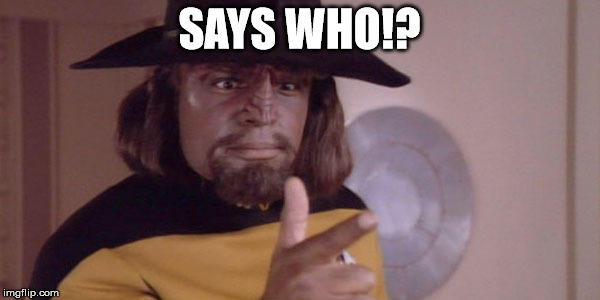Worf Finger Gun | SAYS WHO!? | image tagged in worf finger gun | made w/ Imgflip meme maker