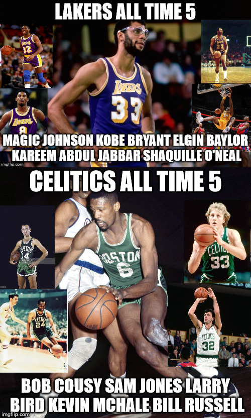 All Time Lakers V. All Time Celtics | image tagged in lakers,celtics | made w/ Imgflip meme maker
