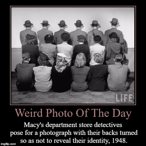 Hiding In Plain Sight | Weird Photo Of The Day | Macy's department store detectives pose for a photograph with their backs turned so as not to reveal their identity | image tagged in funny,demotivationals,weird,photo of the day,macy's,detectives | made w/ Imgflip demotivational maker