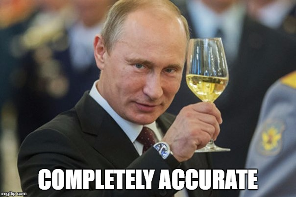 Putin Cheers | COMPLETELY ACCURATE | image tagged in putin cheers | made w/ Imgflip meme maker