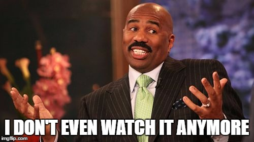 Steve Harvey Meme | I DON'T EVEN WATCH IT ANYMORE | image tagged in memes,steve harvey | made w/ Imgflip meme maker