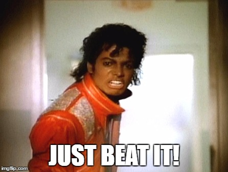 JUST BEAT IT! | made w/ Imgflip meme maker