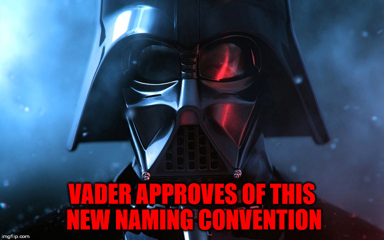 Darth Vader Head Shot | VADER APPROVES OF THIS NEW NAMING CONVENTION | image tagged in darth vader head shot | made w/ Imgflip meme maker