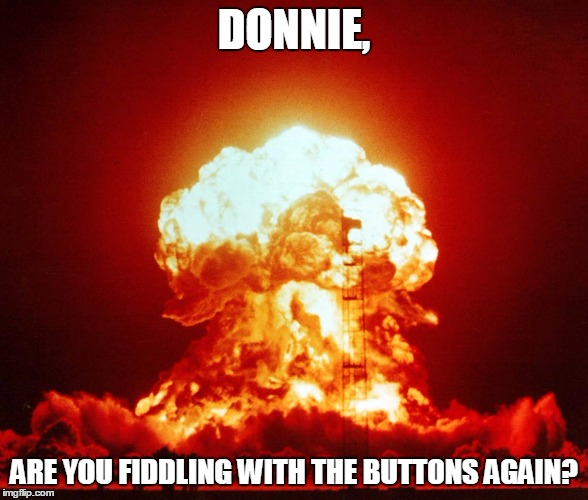 DONNIE, ARE YOU FIDDLING WITH THE BUTTONS AGAIN? | made w/ Imgflip meme maker