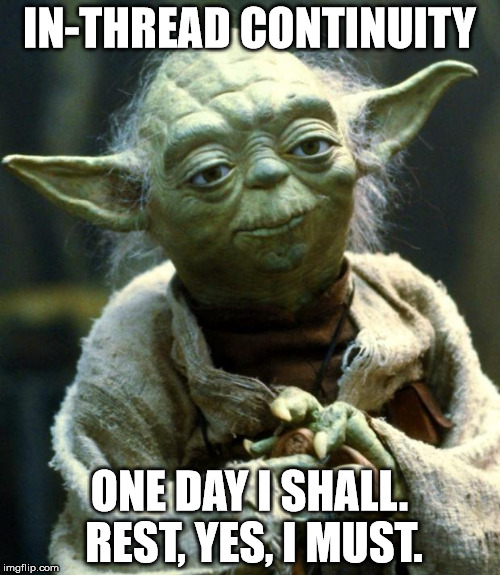IN-THREAD CONTINUITY ONE DAY I SHALL. REST, YES, I MUST. | image tagged in memes,star wars yoda | made w/ Imgflip meme maker