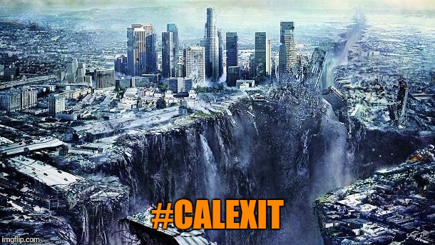 NATURE'S WAY TO ACCOMMODATE THE WHINER'S MOVEMENT | #CALEXIT | image tagged in earthquake,calexit,celebrities,leave | made w/ Imgflip meme maker