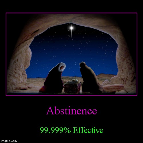 You know, because there was that one time awhile back... | Abstinence | 99.999% Effective | image tagged in funny,demotivationals | made w/ Imgflip demotivational maker