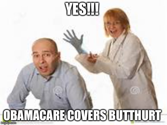 YES!!! OBAMACARE COVERS BUTTHURT | made w/ Imgflip meme maker
