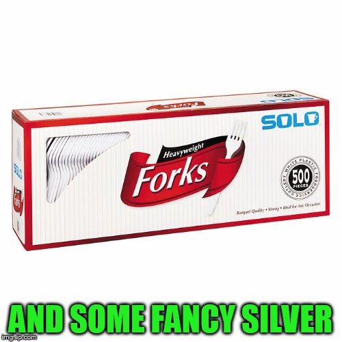 AND SOME FANCY SILVER | made w/ Imgflip meme maker