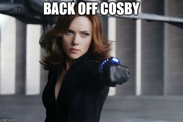 Back Off, Cosby! | BACK OFF COSBY | image tagged in black widow - very v neck,it came from the comments,memers block,the avengers,scarlett johansson,this could be a clue | made w/ Imgflip meme maker