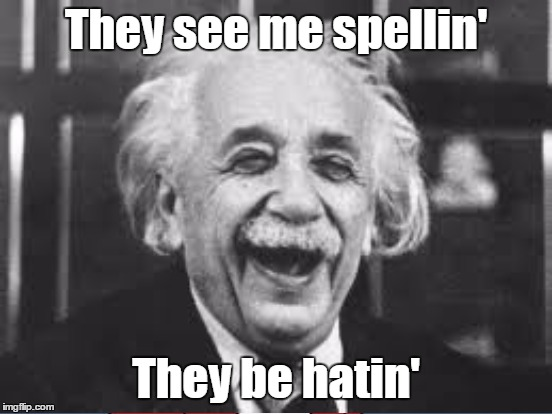 They see me spellin' They be hatin' | made w/ Imgflip meme maker
