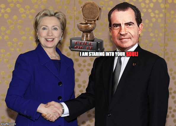 Hillary Shaking Nixon's Hand | I AM STARING INTO YOUR SOUL! | image tagged in hillary shaking nixon's hand | made w/ Imgflip meme maker