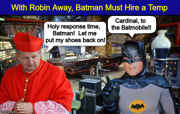 With Robin Away, Batman Must Hire a Temp  (from a Bizarro cartoon) | With Robin Away, Batman Must Hire a Temp | image tagged in batman,batman and robin,bizarro,funny,cardinal,temp | made w/ Imgflip meme maker