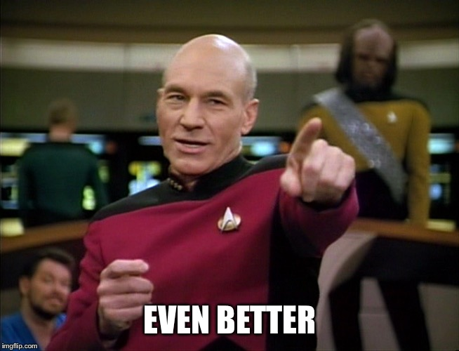 Picard You Da Man | EVEN BETTER | image tagged in picard you da man | made w/ Imgflip meme maker
