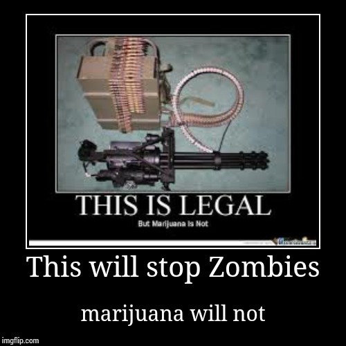 This will stop Zombies | marijuana will not | image tagged in funny,demotivationals | made w/ Imgflip demotivational maker