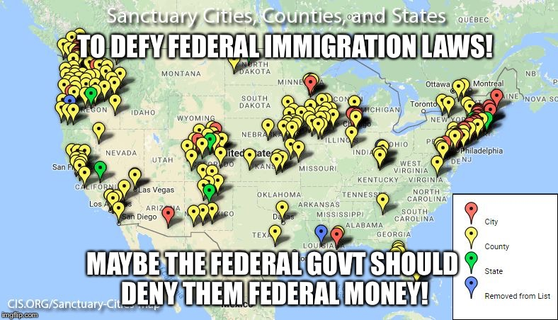 TO DEFY FEDERAL IMMIGRATION LAWS! MAYBE THE FEDERAL GOVT SHOULD DENY THEM FEDERAL MONEY! | image tagged in sanctuary cities | made w/ Imgflip meme maker