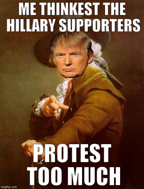 Donald DuTrump | ME THINKEST THE HILLARY SUPPORTERS PROTEST TOO MUCH | image tagged in memes,joseph ducreux,donald trump approves,hillary clinton for prison hospital 2016,liberal logic,retarded liberal protesters | made w/ Imgflip meme maker
