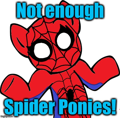 Not enough Spider Ponies! | made w/ Imgflip meme maker