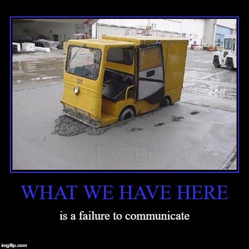 Failure to Communicate | WHAT WE HAVE HERE | is a failure to communicate | image tagged in funny,demotivationals,fails,epic fail,failure to communicate,wmp | made w/ Imgflip demotivational maker