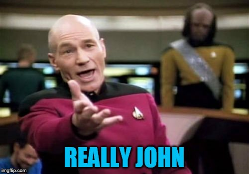 Picard Wtf Meme | REALLY JOHN | image tagged in memes,picard wtf | made w/ Imgflip meme maker