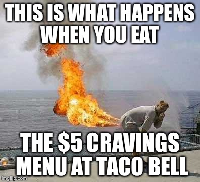 Darti Boy | THIS IS WHAT HAPPENS WHEN YOU EAT THE $5 CRAVINGS MENU AT TACO BELL | image tagged in memes,darti boy | made w/ Imgflip meme maker