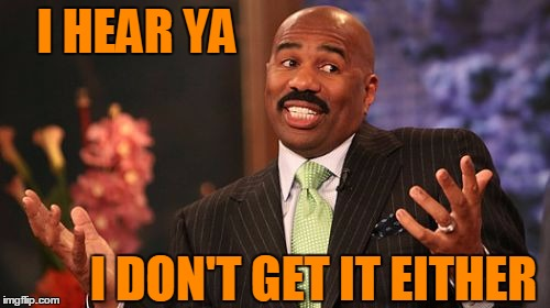 Steve Harvey Meme | I HEAR YA I DON'T GET IT EITHER | image tagged in memes,steve harvey | made w/ Imgflip meme maker