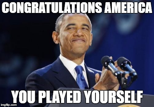 You Played Yourself | CONGRATULATIONS AMERICA YOU PLAYED YOURSELF | image tagged in memes,2nd term obama,congratulations you played yourself,dj khaled,keys,american politics | made w/ Imgflip meme maker