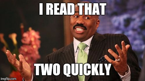 Steve Harvey Meme | I READ THAT TWO QUICKLY | image tagged in memes,steve harvey | made w/ Imgflip meme maker
