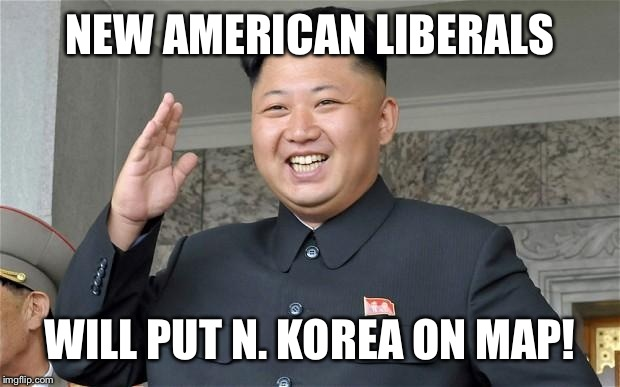 NEW AMERICAN LIBERALS WILL PUT N. KOREA ON MAP! | made w/ Imgflip meme maker