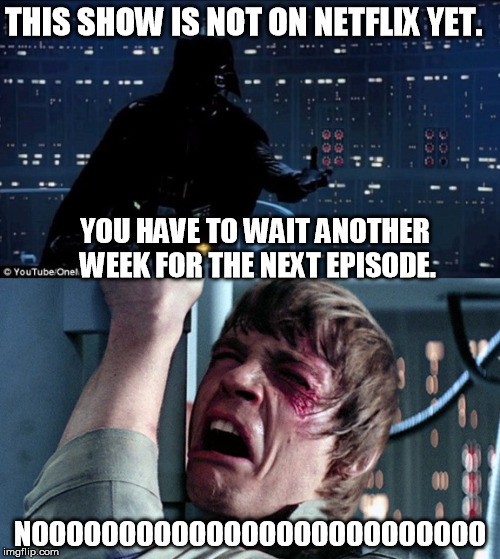 Don't you just hate cliffhanger endings?  | THIS SHOW IS NOT ON NETFLIX YET. NOOOOOOOOOOOOOOOOOOOOOOOOOO YOU HAVE TO WAIT ANOTHER WEEK FOR THE NEXT EPISODE. | image tagged in darth vader luke skywalker,scumbag netflix,watching tv | made w/ Imgflip meme maker