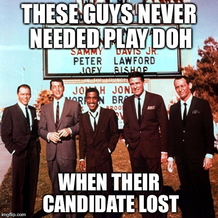 Rat pack | THESE GUYS NEVER NEEDED PLAY DOH WHEN THEIR CANDIDATE LOST | image tagged in rat pack | made w/ Imgflip meme maker