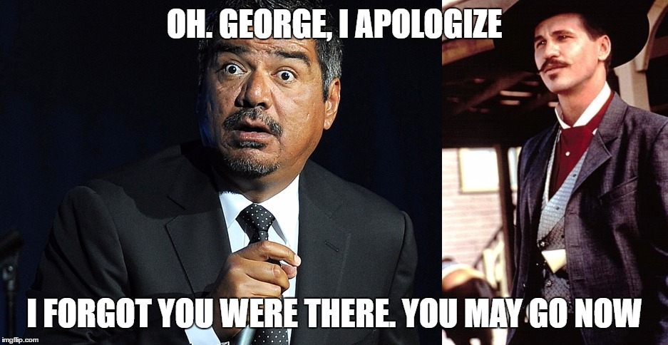GeorgeLopez PWND | OH. GEORGE, I APOLOGIZE I FORGOT YOU WERE THERE. YOU MAY GO NOW | image tagged in pwned,george lopez,illegal immigration,trump 2016,donald trump approves | made w/ Imgflip meme maker