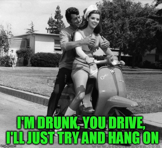 I'M DRUNK, YOU DRIVE, I'LL JUST TRY AND HANG ON | made w/ Imgflip meme maker