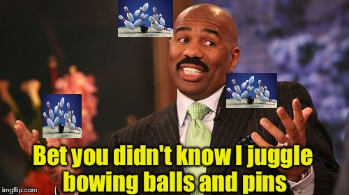 Save Steve Harvey | Bet you didn't know I juggle bowing balls and pins | image tagged in memes,steve harvey | made w/ Imgflip meme maker