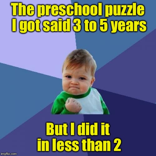 Success Kid Meme | The preschool puzzle I got said 3 to 5 years But I did it in less than 2 | image tagged in memes,success kid | made w/ Imgflip meme maker