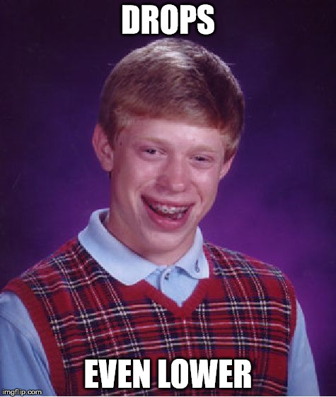 Bad Luck Brian Meme | DROPS EVEN LOWER | image tagged in memes,bad luck brian | made w/ Imgflip meme maker