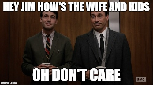 HEY JIM HOW'S THE WIFE AND KIDS OH DON'T CARE | made w/ Imgflip meme maker